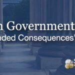 "When Government Acts, ""Unintended Consequences"" Follow"